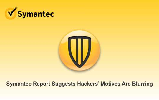 Symantec Report Suggests Hackers' Motives Are Blurring