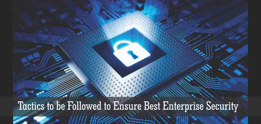 Tactics to be Followed to Ensure Best Enterprise Security
