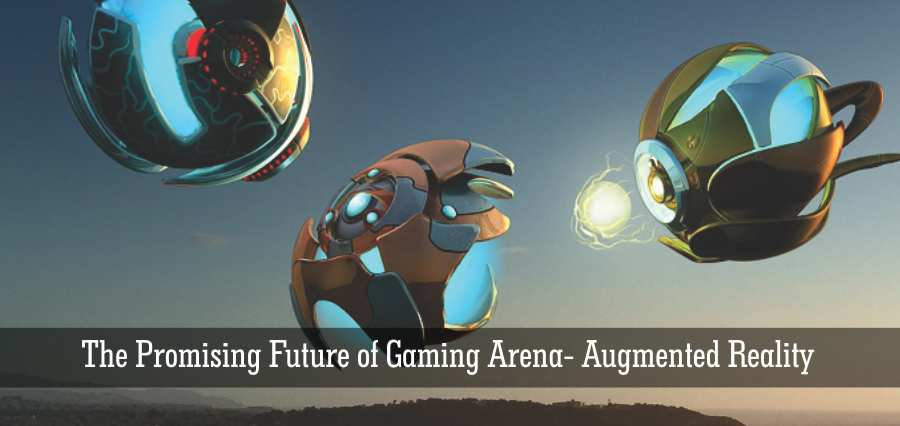 The Promising Future of Gaming Arena- Augmented Reality